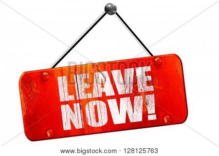 leave now!, 3D rendering, vintage old red sign