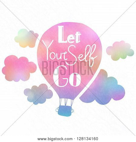 Hand drawn typography poster. Motivation quote Let yourself go isolated on air balloon background. Calligraphy lettering. Vector.