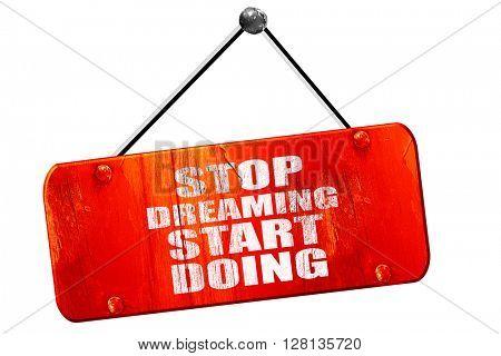 stop dreaming start doing, 3D rendering, vintage old red sign