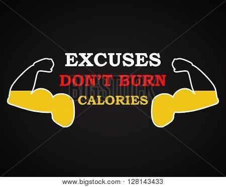 Excuses don't burn calories - motivational background template