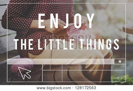 Enjoy Little Things Satisfaction Enjoyment Concept