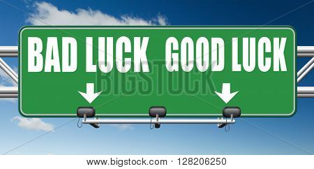 change of luck good or bad, unlucky misfortune or good fortune road sign arrow