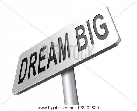 dream big and realize ideas and your wildest dreams road sign billboard. Day dreaming with confidence.