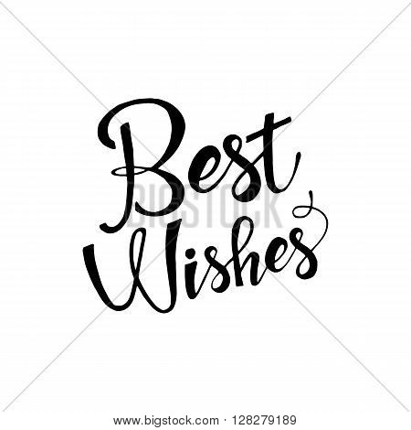 Best wishes phrase. Handwritten lettering. Modern Calligraphy. Vector lettering isolated on white background. Best wishes hand drawn lettering for your design