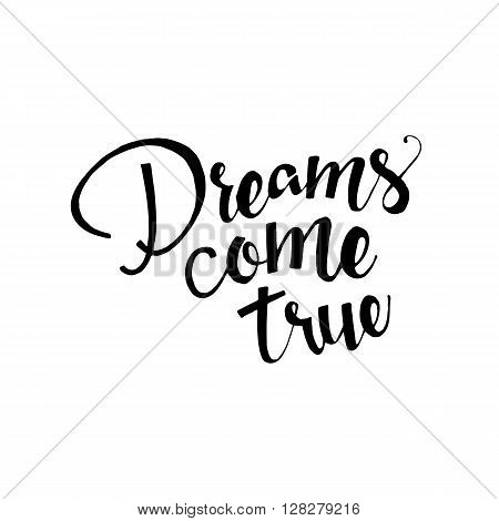 Dreams come true phrase. Handwritten lettering. Inspirational quote. Modern Calligraphy. Vector lettering isolated on white background. Dreams come true hand drawn lettering for your design