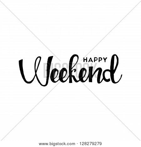 Happy weekend phrase. Handwritten lettering. Modern Calligraphy. Vector lettering isolated on white background. Happy weekend hand drawn lettering for your design