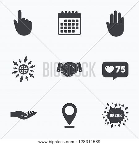 Calendar, like counter and go to web icons. Hand icons. Handshake successful business symbol. Click here press sign. Human helping donation hand. Location pointer.