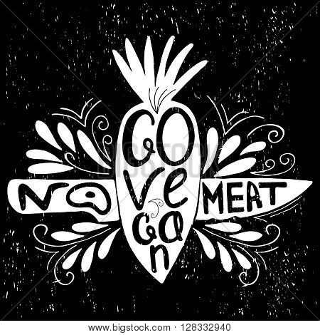 Go Vegan.No meat.Typographic print with carrot and  knife.Hand draw inspirational eco poster.Healthy food vector illustration.Print posters, advertising banners, menus of restaurants and shops organic food, as well as T-shirts, badges, labels,