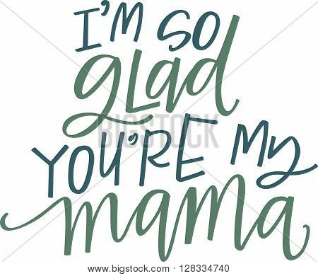 I'm so glad you're my mama hand lettered quote