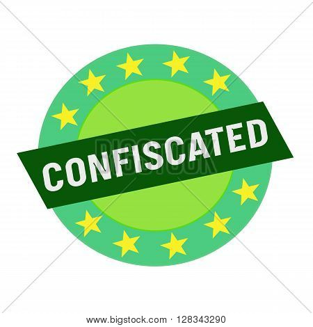 Confiscated white wording on green Rectangle and Circle green stars