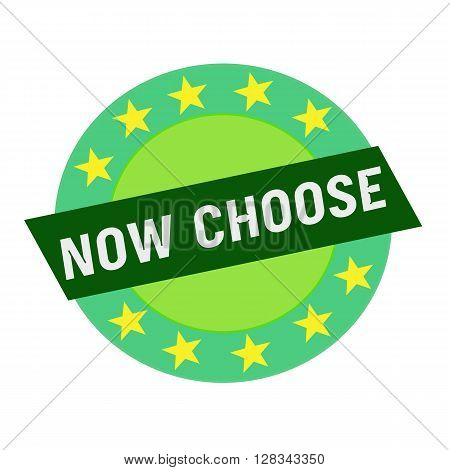NOW CHOOSE white wording on green Rectangle and Circle green stars