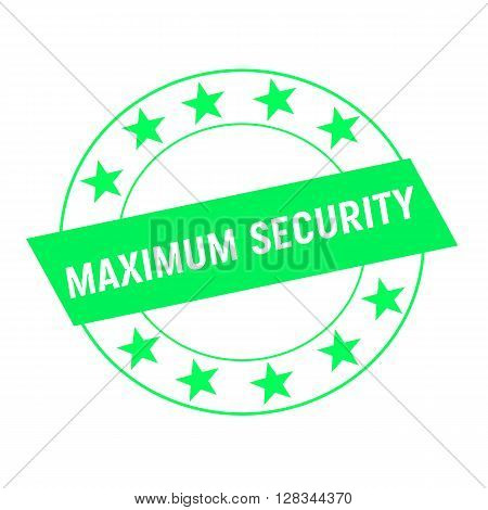 maximum security white wording on green Rectangle and Circle green stars