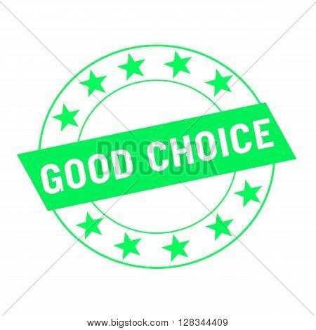 good choice white wording on green Rectangle and Circle green stars