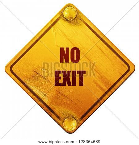No exit sign, 3D rendering, isolated grunge yellow road sign