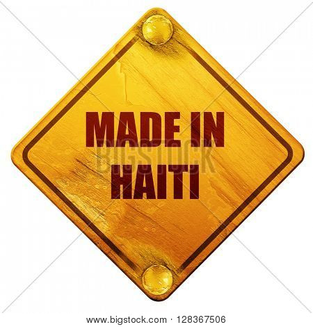 Made in haiti, 3D rendering, isolated grunge yellow road sign
