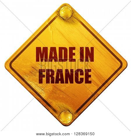 Made in france, 3D rendering, isolated grunge yellow road sign