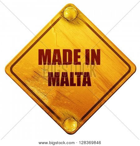 Made in malta, 3D rendering, isolated grunge yellow road sign