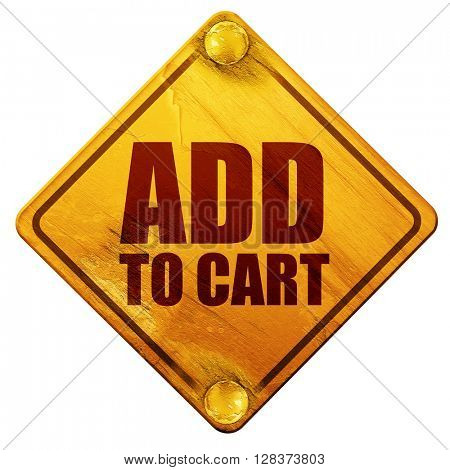 add to cart, 3D rendering, isolated grunge yellow road sign