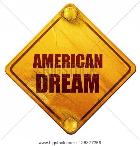 american dream, 3D rendering, isolated grunge yellow road sign
