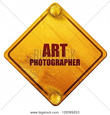 art photographer, 3D rendering, isolated grunge yellow road sign