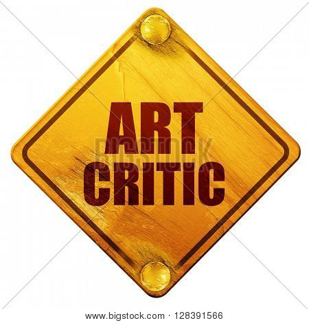 art critic, 3D rendering, isolated grunge yellow road sign