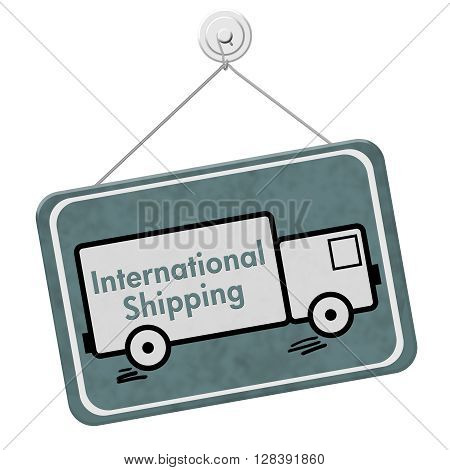 International Shipping Sign A teal hanging sign with text International Shipping on a truck isolated over white, 3D Illustration