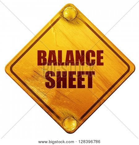 balance sheet, 3D rendering, isolated grunge yellow road sign