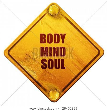body mind soul, 3D rendering, isolated grunge yellow road sign