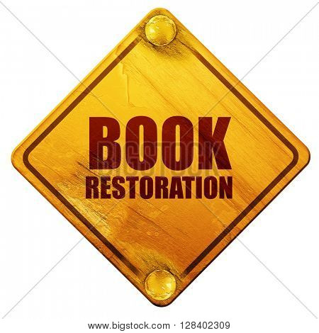 book restoration, 3D rendering, isolated grunge yellow road sign