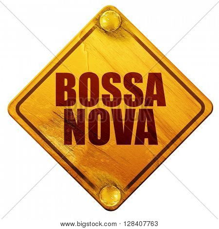 bossa nova, 3D rendering, isolated grunge yellow road sign
