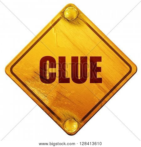 clue, 3D rendering, isolated grunge yellow road sign