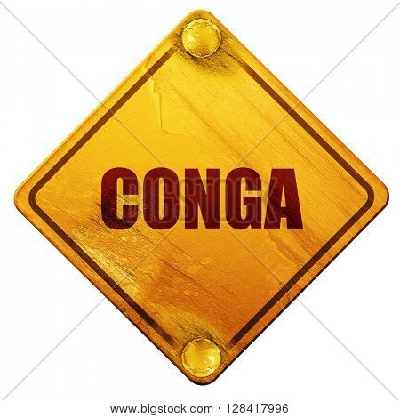 conga, 3D rendering, isolated grunge yellow road sign