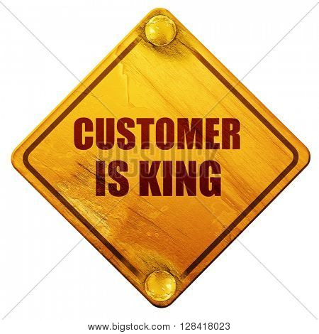 customer is king, 3D rendering, isolated grunge yellow road sign