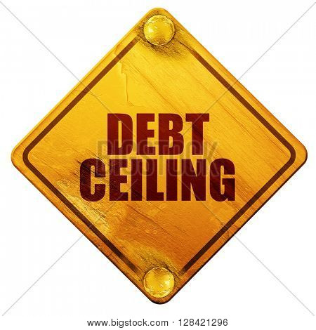 debt ceiling, 3D rendering, isolated grunge yellow road sign