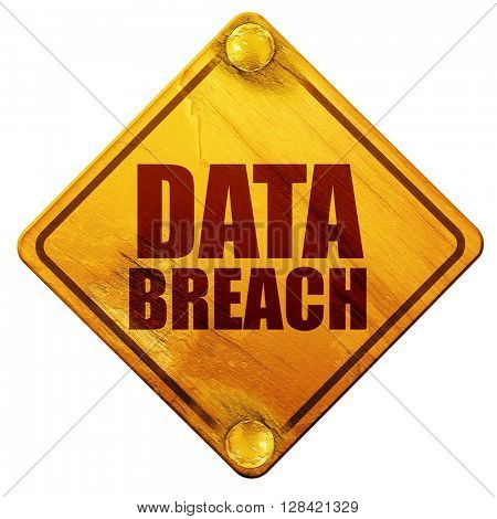 data breach, 3D rendering, isolated grunge yellow road sign