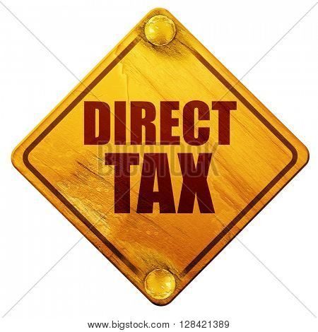 direct tax, 3D rendering, isolated grunge yellow road sign