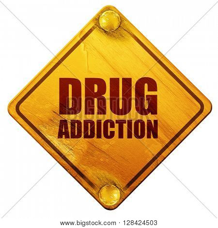 drug addiction, 3D rendering, isolated grunge yellow road sign