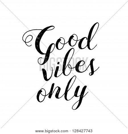 Lettering inspirational quote. Good vibes only. Modern trendy graphics for good mood.