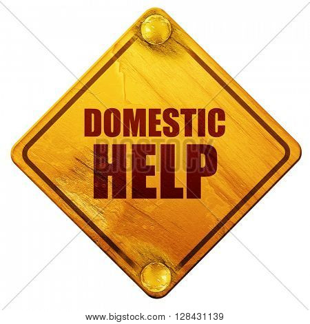 domestic help, 3D rendering, isolated grunge yellow road sign