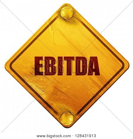 ebitda, 3D rendering, isolated grunge yellow road sign