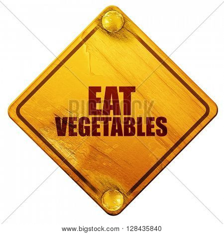 eat vegetables, 3D rendering, isolated grunge yellow road sign