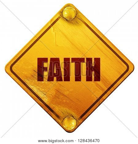 faith, 3D rendering, isolated grunge yellow road sign
