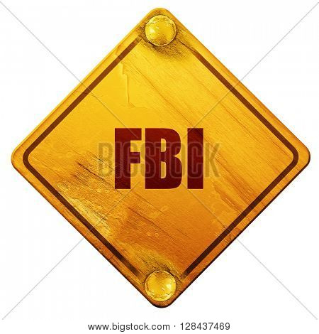 fbi, 3D rendering, isolated grunge yellow road sign