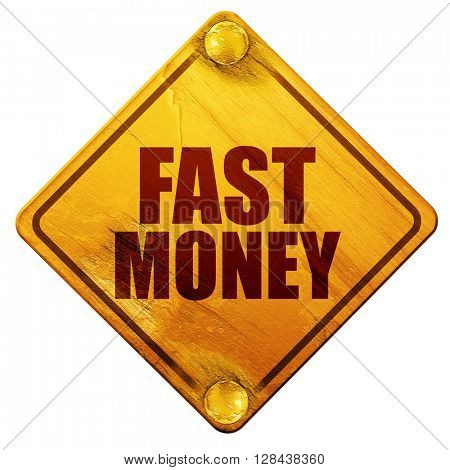 fast money, 3D rendering, isolated grunge yellow road sign