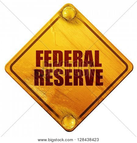 federal reserve, 3D rendering, isolated grunge yellow road sign