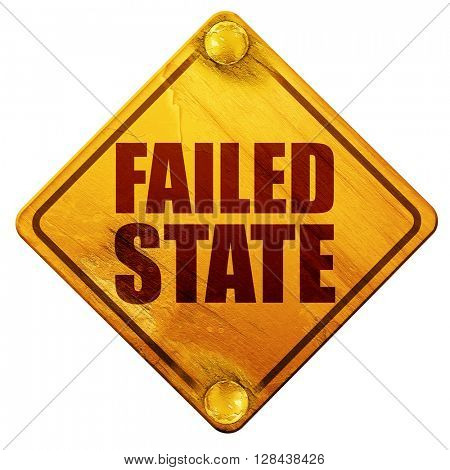 failed state, 3D rendering, isolated grunge yellow road sign