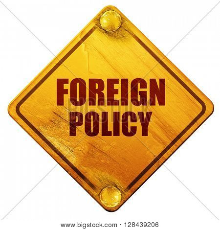 foreign policy, 3D rendering, isolated grunge yellow road sign