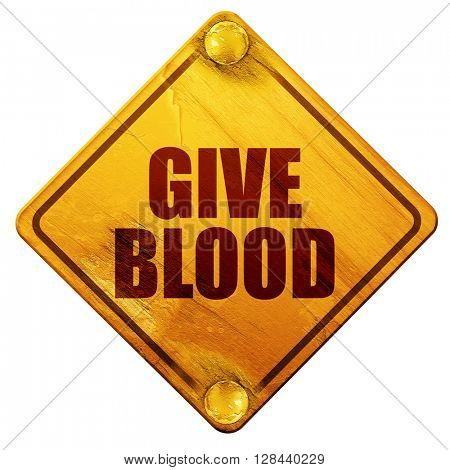 give blood, 3D rendering, isolated grunge yellow road sign