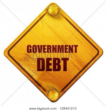 government debt, 3D rendering, isolated grunge yellow road sign