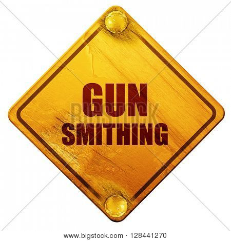 gun smithing, 3D rendering, isolated grunge yellow road sign